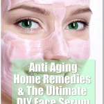 Anti Aging Home Remedies & The Ultimate DIY Face Serum